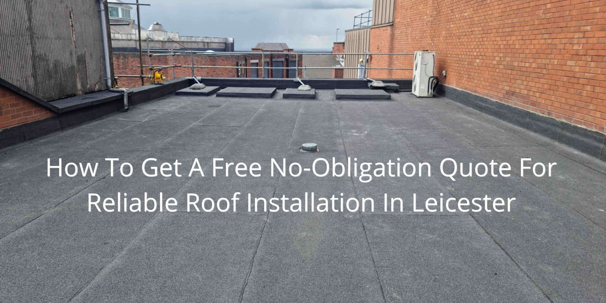 How To Get A Free No Obligation Quote For Reliable Roof Installation In Leicester